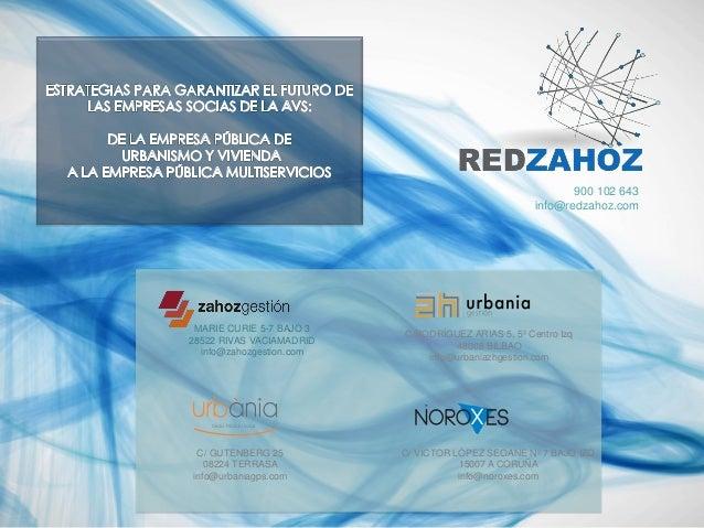 900 102 643 info@redzahoz.com  MARIE CURIE 5-7 BAJO 3 28522 RIVAS VACIAMADRID info@zahozgestion.com  C/ GUTENBERG 25 08224...