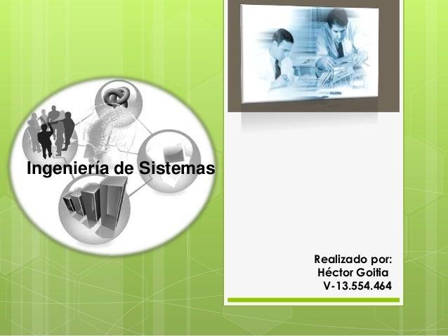 Ingeniería de SistemasRealizado por:Héctor GoitiaV-13.554.464