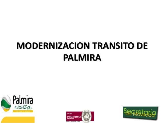 MODERNIZACION TRANSITO DE        PALMIRA