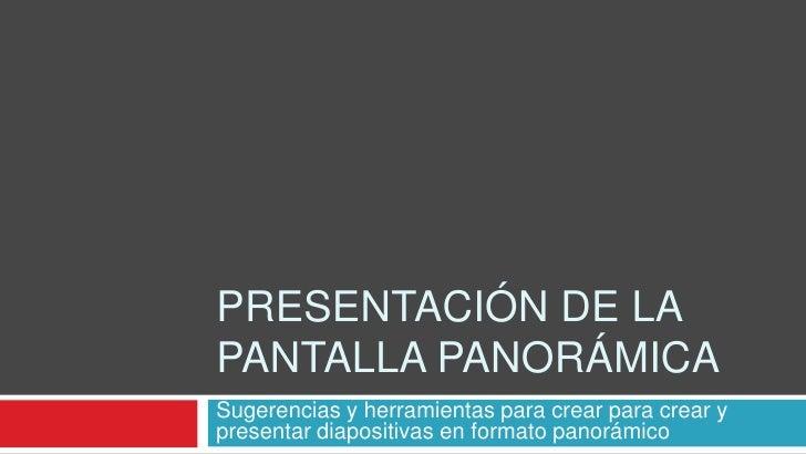 Presentación de la pantalla panorámica<br />Sugerencias y herramientas para crear para crear y presentar diapositivas en f...