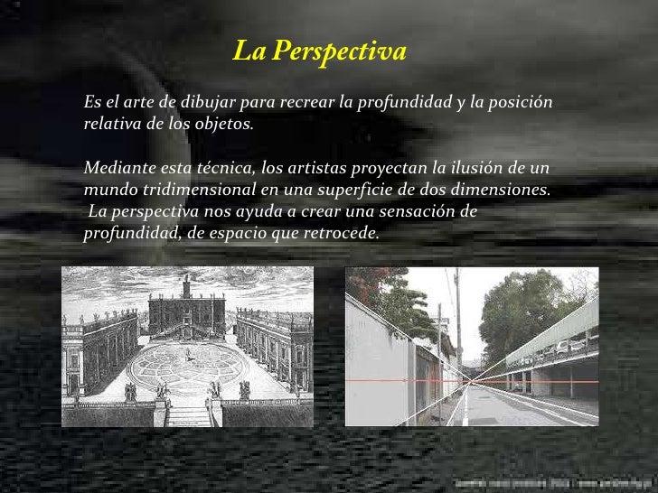 La Perspectiva <br />Es el arte de dibujar para recrear la profundidad y la posición relativa de los objetos. <br />Median...