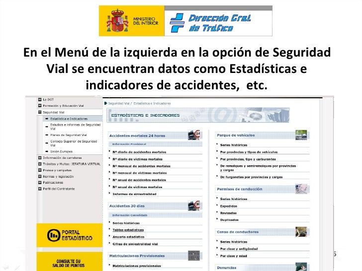 En el Menú de la izquierda en la opción de Seguridad Vial se encuentran datos como Estadísticas e indicadores de accidente...
