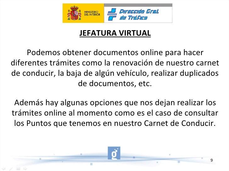 JEFATURA VIRTUAL Podemos obtener documentos online para hacer diferentes trámites como la renovación de nuestro carnet de ...