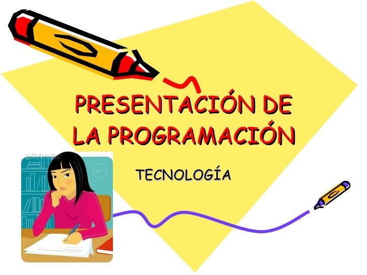 PRESENTACIÓN DE LA PROGRAMACIÓN TECNOLOGÍA