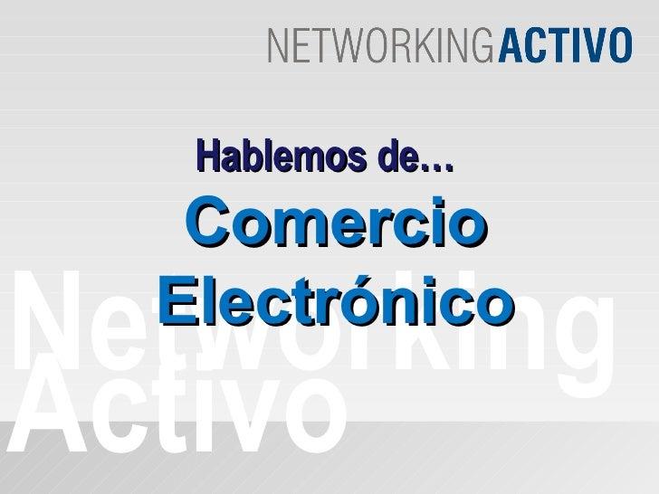 Networking Activo Hablemos de… Comercio Electrónico