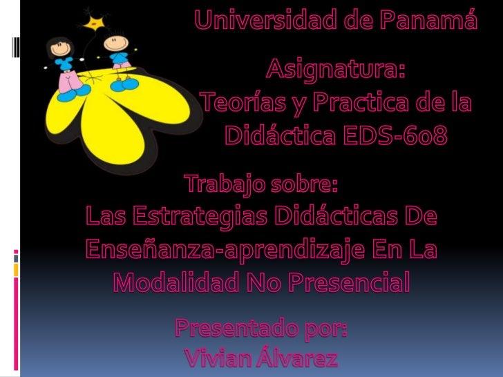 Universidad de Panamá<br />Asignatura:<br />Teorías y Practica de la Didáctica EDS-608<br />Trabajo sobre:<br />Las Estrat...