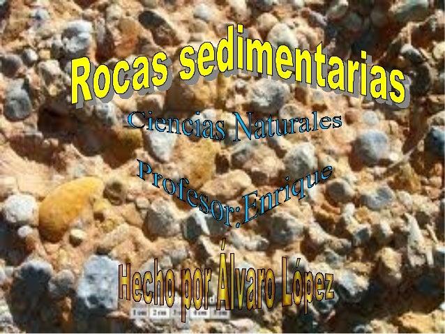 Formación de las rocas                sedimentarias    Las rocas sedimentarias se forman por acumulación de sedimentos que...