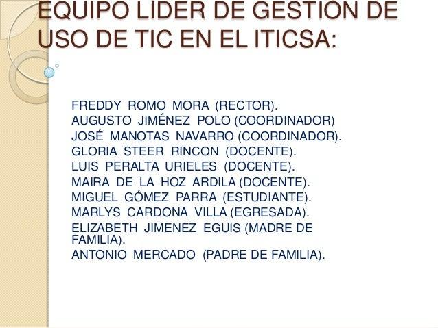 EQUIPO LÍDER DE GESTIÓN DEUSO DE TIC EN EL ITICSA:  FREDDY ROMO MORA (RECTOR).  AUGUSTO JIMÉNEZ POLO (COORDINADOR)  JOSÉ M...