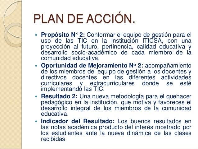 PLAN DE ACCIÓN. Propósito N° 2: Conformar el equipo de gestión para el  uso de las TIC en la Institución ITICSA, con una ...