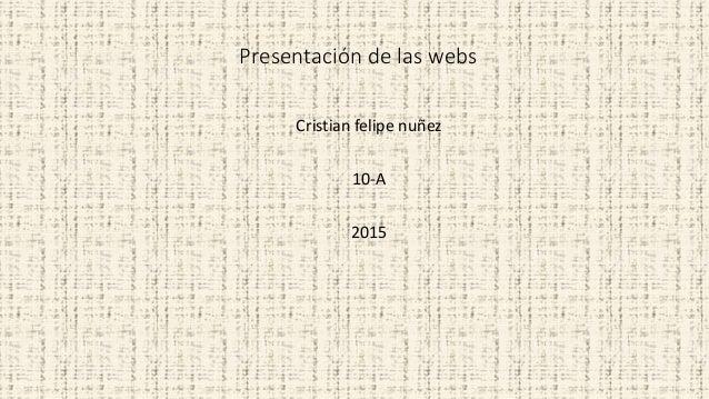 Presentación de las webs Cristian felipe nuñez 10-A 2015