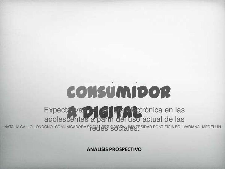 consumidoradigital<br />Expectativas de compra electrónica en las adolescentes a partir del uso actual de las redes social...