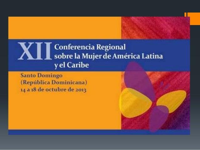 ¿QUÉ ES LA CONFERENCIA REGIONAL SOBRE LA MUJER DEAMÉRICA LATINA Y EL CARIBE?La Conferencia Regional sobre la Mujer es un ó...
