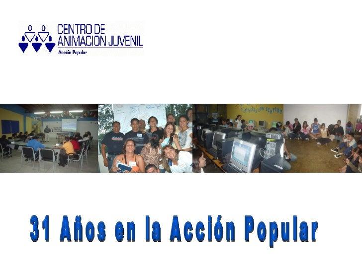 31 Años en la Acción Popular