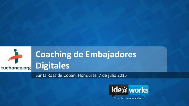 Coaching de Embajadores Digitales Santa Rosa de Copán, Honduras. 7 de julio 2015
