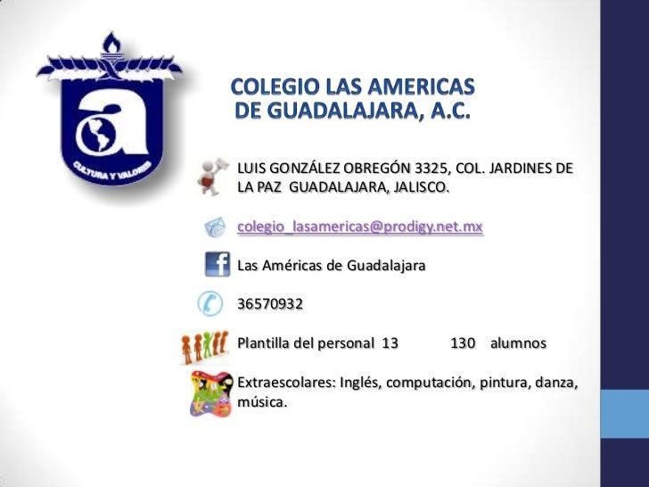 LUIS GONZÁLEZ OBREGÓN 3325, COL. JARDINES DELA PAZ GUADALAJARA, JALISCO.colegio_lasamericas@prodigy.net.mxLas Américas de ...