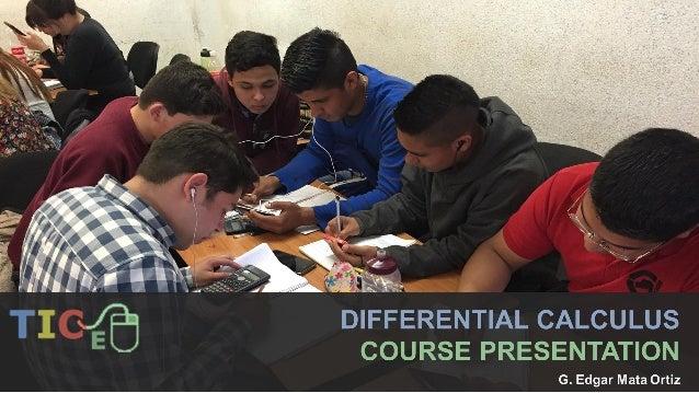 DIFFERENTIAL CALCULUS Contenido Presentación del profesor 3 Forma de trabajo 6 Asignatura 14 Bibliografía 18 Evaluación y ...