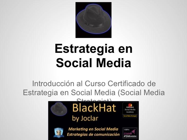 Estrategia en        Social Media  Introducción al Curso Certificado deEstrategia en Social Media (Social Media           ...
