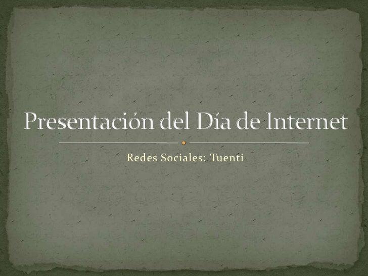 Presentación del Día de Internet<br />Redes Sociales: Tuenti<br />