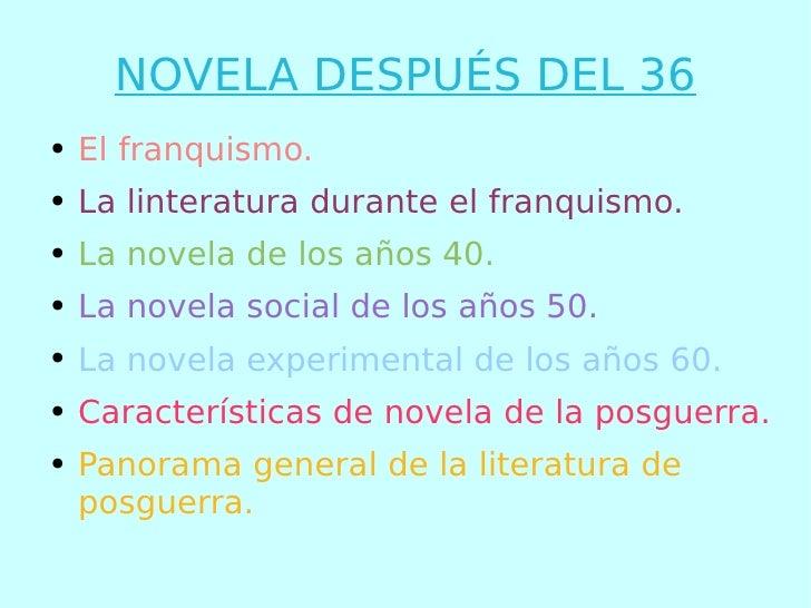 NOVELA DESPUÉS DEL 36 <ul><li>El franquismo. </li></ul><ul><li>La linteratura durante el franquismo. </li></ul><ul><li>La ...