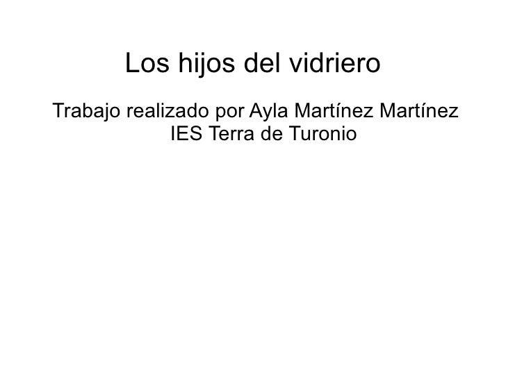 Los hijos del vidriero <ul>Trabajo realizado por Ayla Martínez Martínez IES Terra de Turonio </ul>