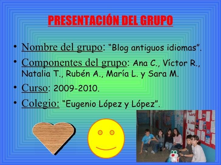 """PRESENTACIÓN DEL GRUPO <ul><li>Nombre del grupo :   """"Blog antiguos idiomas"""". </li></ul><ul><li>Componentes del grupo :  An..."""