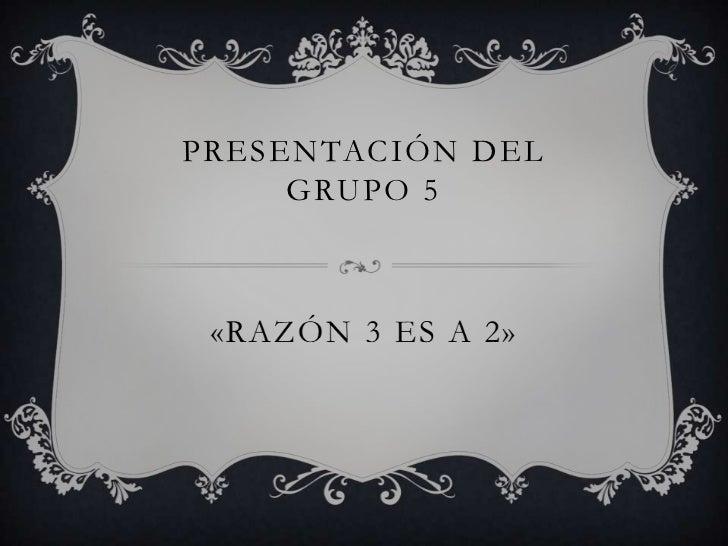 PRESENTACIÓN DEL      GRUPO 5