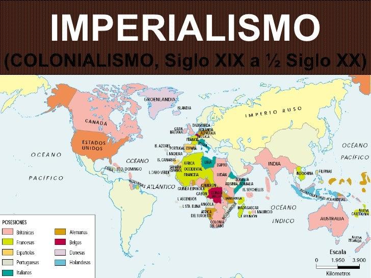 IMPERIALISMO (COLONIALISMO, Siglo XIX a ½ Siglo XX)