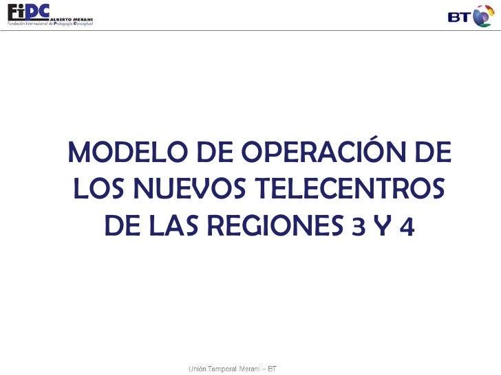 MODELO DE OPERACIÓN DE LOS NUEVOS TELECENTROS DE LAS REGIONES 3 Y 4<br />