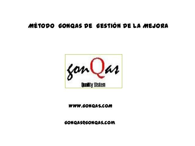 Método gonQas de Gestión de la Mejora  WWW.GONQAS.COM gonqas@gonqas.com
