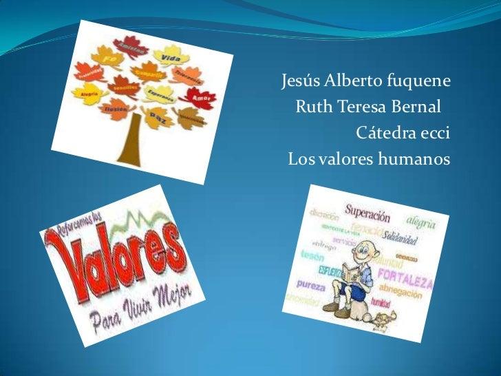 Jesús Alberto fuquene <br />Ruth Teresa Bernal <br />Cátedra ecci<br />Los valores humanos<br />