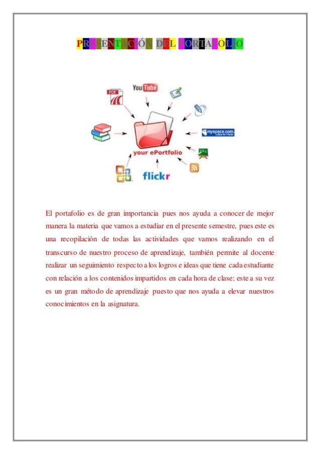 PRESENTACIÓN DEL PORTAFOLIO El portafolio es de gran importancia pues nos ayuda a conocer de mejor manera la materia que v...