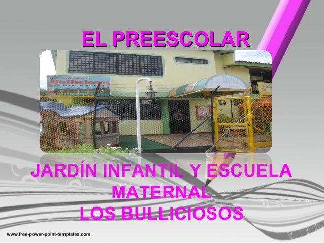 EL PREESCOLAR  JARDÍN INFANTIL Y ESCUELA MATERNAL LOS BULLICIOSOS