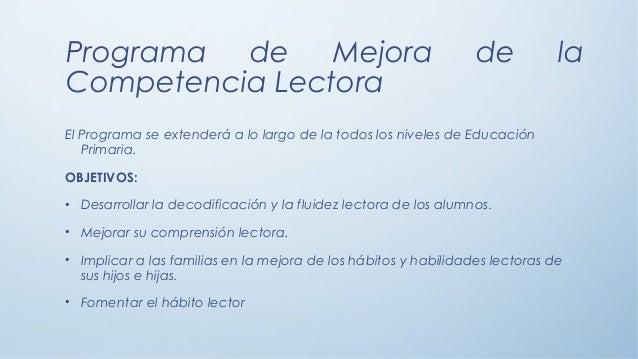 Programa de Mejora Competencia Lectora  de  la  El Programa se extenderá a lo largo de la todos los niveles de Educación P...