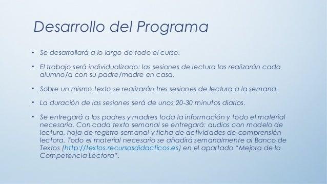 Desarrollo del Programa • Se desarrollará a lo largo de todo el curso. • El trabajo será individualizado: las sesiones de ...