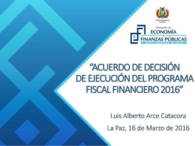 """""""ACUERDODEDECISIÓN DEEJECUCIÓNDELPROGRAMA FISCALFINANCIERO2016"""""""