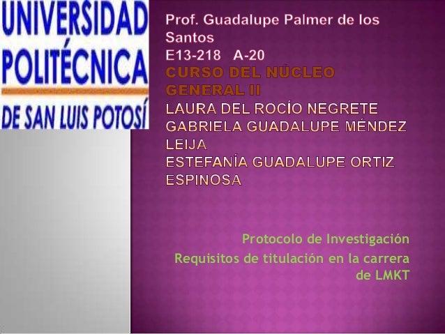 Protocolo de InvestigaciónRequisitos de titulación en la carrera                             de LMKT