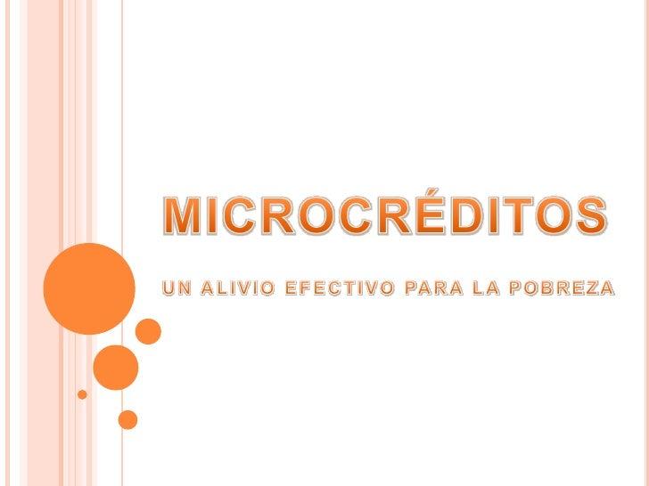 MICROCRÉDITOS<br />UN ALIVIO EFECTIVO PARA LA POBREZA<br />