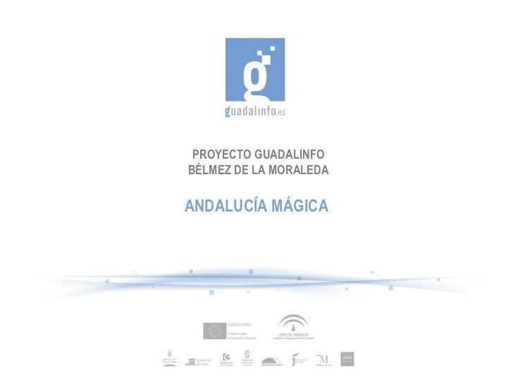 PROYECTO GUADALINFOBÉLMEZ DE LA MORALEDAANDALUCÍA MÁGICA