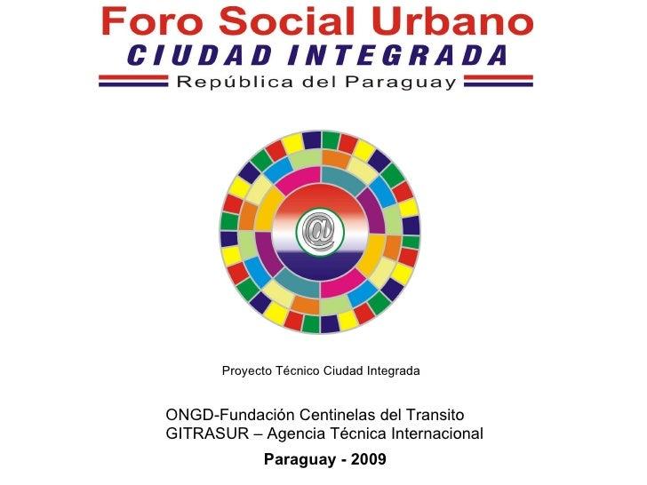 Paraguay - 2009 ONGD-Fundación Centinelas del Transito GITRASUR – Agencia Técnica Internacional Proyecto Técnico Ciudad In...