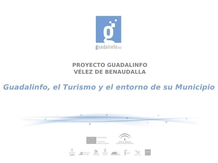 PROYECTO GUADALINFO                 VÉLEZ DE BENAUDALLA  Guadalinfo, el Turismo y el entorno de su Municipio