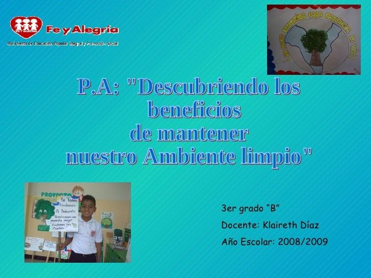 """P.A: """"Descubriendo los beneficios de mantener  nuestro Ambiente limpio"""" 3er grado """"B"""" Docente: Klaireth Díaz Año..."""