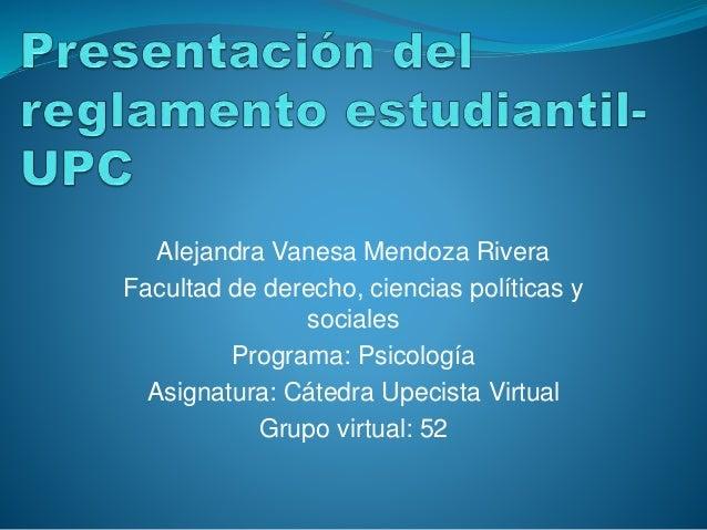 Alejandra Vanesa Mendoza Rivera  Facultad de derecho, ciencias políticas y  sociales  Programa: Psicología  Asignatura: Cá...