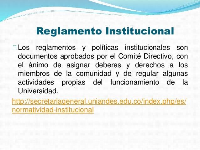 Reglamento Institucional  Los reglamentos y políticas institucionales son  documentos aprobados por el Comité Directivo, c...