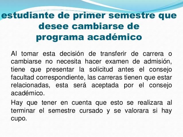 estudiante de primer semestre que  desee cambiarse de  programa académico  Al tomar esta decisión de transferir de carrera...