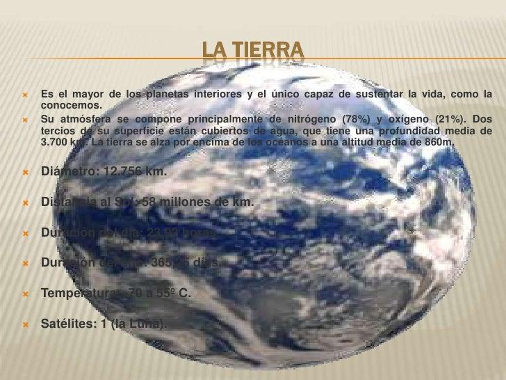La Tierra<br />Es el mayor de los planetas interiores y el único capaz de sustentar la vida, como la conocemos. <br />Su a...