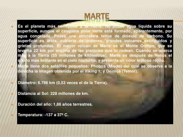Marte<br />Es el planeta más semejante a la Tierra. No posee agua líquida sobre su superficie, aunque el casquete polar no...