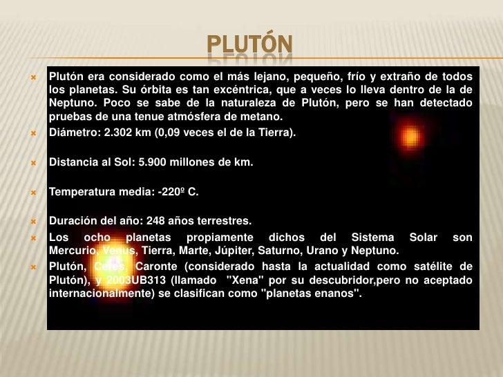 Plutón<br />Plutón era considerado como el más lejano, pequeño, frío y extraño de todos los pl...