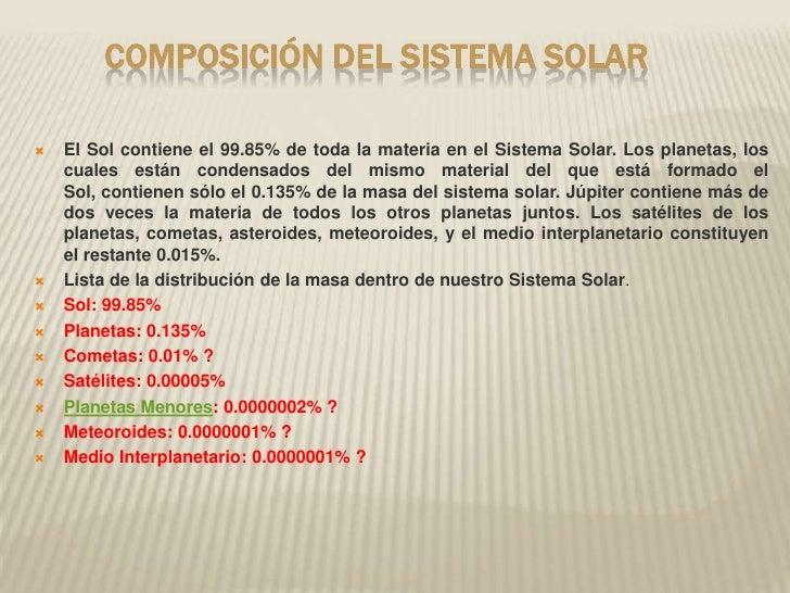 Composición Del Sistema Solar<br />El Sol contiene el 99.85% de toda la materia en el Sistema Solar. Los planetas,...