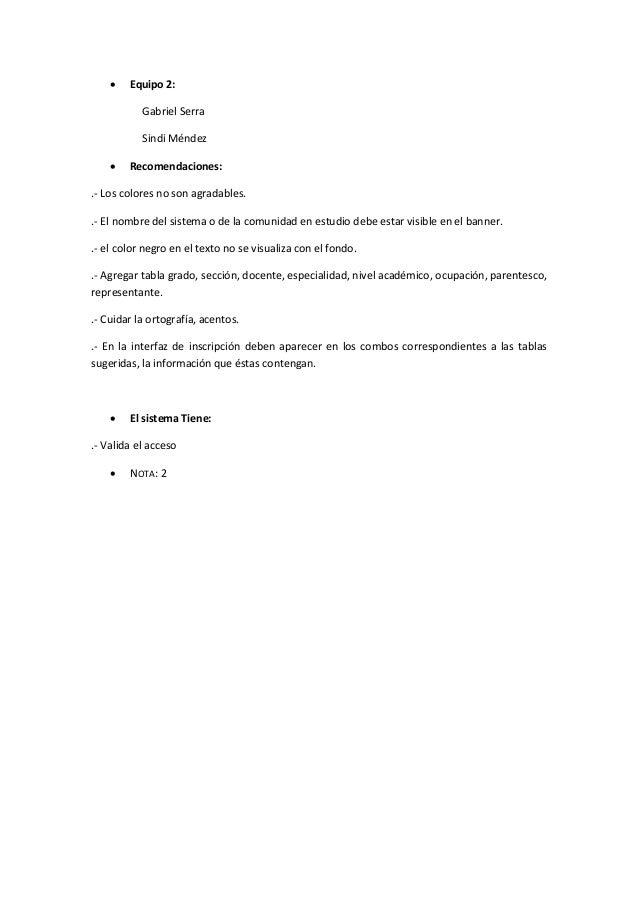  Equipo 2: Gabriel Serra Sindi Méndez  Recomendaciones: .- Los colores no son agradables. .- El nombre del sistema o de ...