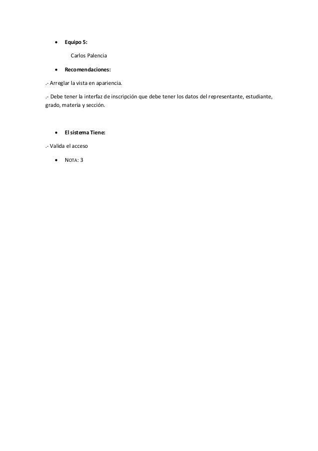  Equipo 5: Carlos Palencia  Recomendaciones: .- Arreglar la vista en apariencia. .- Debe tener la interfaz de inscripció...